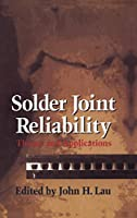 Solder Joint Reliability: Theory and Applications