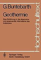 Geothermie: Eine Einfuehrung in die allgemeine und angewandte Waermelehre des Erdkoerpers (Hochschultext)