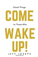 Good Things Come to Those Who Wake Up!: Gold Edition