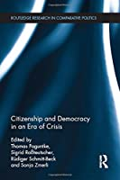 Citizenship and Democracy in an Era of Crisis: Essays in honour of Jan W. van Deth (Routledge Research in Comparative Politics)