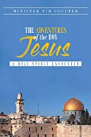 The Adventures of the Boy Jesus: A Holy Spirit Encounter