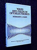Waves and Fields in Optoelectronics (Prentice-Hall series in solid state physical electronics)