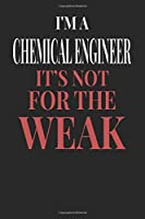I'm A Chemical Engineer It's Not For The Weak: Chemical Engineer Notebook | Chemical Engineer Journal | Handlettering | Logbook | 110 DOTGRID Paper Pages | 6 x 9