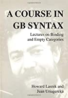 A Course In GB Syntax (Current Studies in Linguistics): Lectures on Binding and Empty Categories