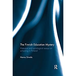 The Finnish Education Mystery: Historical and sociological essays on schooling in Finland