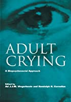 Adult Crying: A Biopsychosocial Approach (Biobehavioral Perspectives on Health and Disease Prevention)