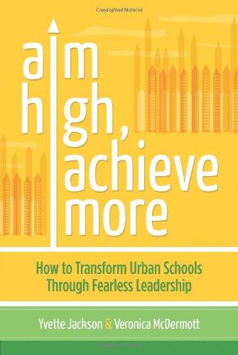 Download Aim High, Achieve More: How to Transform Urban Schools Through Fearless Leadership 1416614672