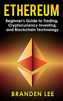 Ethereum : Beginners Guide to Trading, Cryptocurrency Investing, and Blockchain Technology by [Lee, Branden]