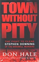Town Without Pity: The Fight to Clear Stephen Downing of the Bakewell Murder