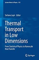 Thermal Transport in Low Dimensions: From Statistical Physics to Nanoscale Heat Transfer (Lecture Notes in Physics)