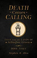 Death Comes Calling (Tales From The Lands Of Arlington Green)