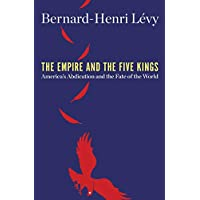 The Empire and the Five Kings: America's Abdication and the Fate of the World (English Edition)