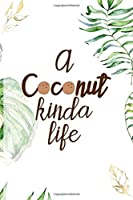 A Coconut Kinda Life: Notebook Journal Composition Blank Lined Diary Notepad 120 Pages Paperback White Green Plants Coconut