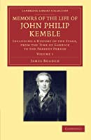 Memoirs of the Life of John Philip Kemble, Esq.: Volume 1: Including a History of the Stage, from the Time of Garrick to the Present Period (Cambridge Library Collection - British & Irish History, 17th & 18th Centuries)