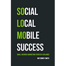 SoLoMo Success: Social Media, Local and Mobile Small Business Marketing Explained (English Edition)