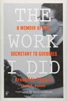 The Work I Did: A Memoir of the Secretary to Goebbels