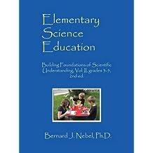 Elementary Science Education: Building Foundations of Scientific Understanding, Vol. II, grades 3-5, 2nd ed.