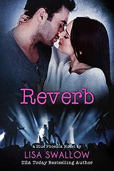 Reverb: A British Rock Star Romance (Blue Phoenix Book 5) by [Swallow, Lisa]