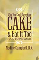 Why You Can't Have Your Cake & Eat It Too: Food-Borne Illness