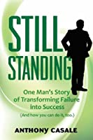 Still Standing: One Man's Story of Transforming Failure into Success