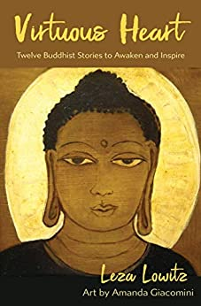 [Lowitz, Leza]のVirtuous Heart: Twelve Buddhist Stories to Awaken and Inspire (English Edition)