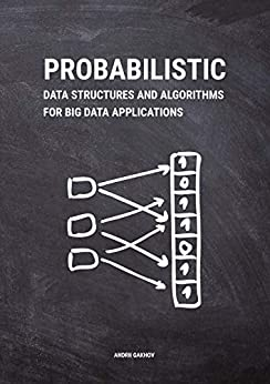Probabilistic Data Structures and Algorithms for Big Data Applications by [Gakhov, Andrii]