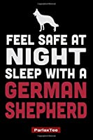 Feel Safe At Night Sleep With A German Shepherd: German Shepherd Dog Composition Notebook Blank Lined Journal Diary For Pet Dog Lover and Owners 100 Pages Size 6*9