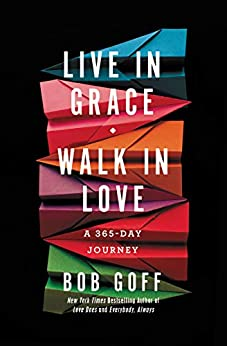 Live in Grace, Walk in Love: A 365-Day Journey by [Goff, Bob]