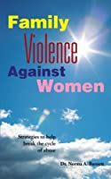 Family Violence Against Women: A Book for Women, Churches and the Man Who Wants to Be Enlightened