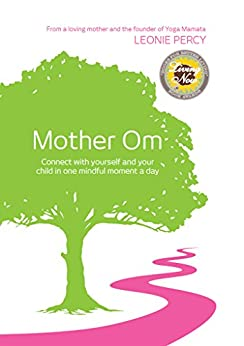 Mother Om: Connect with yourself and your child in one mindful moment a day by [Percy, Leonie]