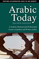 Arabic Today: A Student, Business and Professional Course in Spoken and Written Arabic