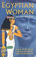 Egyptian Woman: An Account of Life in Everyday Thebes