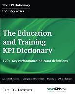 The Education and Training KPI Dictionary: 170+ Key Performance Indicator Definitions [並行輸入品]