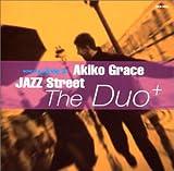 ジャズ・ストリート~ザ・デュオ~ / AKIKO GRACE, TETSURO KAWASHIMA, TOSHIHIRO NAKANISHI, KIYOTO FUZIWARA, RIE AKAGI (演奏) (CD - 2002)