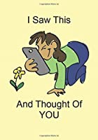 I Saw This And Thought Of You: A Funny Gift Journal Notebook...A Message For You. NOTEBOOKS Make Great Gifts