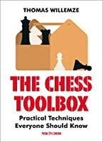 The Chess Toolbox: Practical Techniques Everyone Should Know