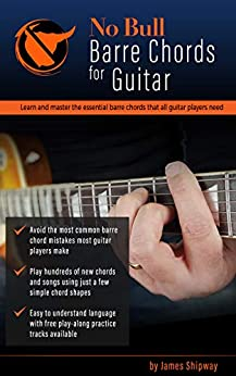 'No Bull' Barre Chords for Guitar: Learn and Master the Essential Barre Chords that all Guitar Players Need ('No Bull' Guitar Book 2) by [Shipway, James]