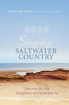 Singing Saltwater Country: Journey to the songlines of Carpentaria by [Bradley, John]