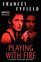 Playing With Fire: A Sarah Fortune Mystery (Sarah Fortune Mysteries)