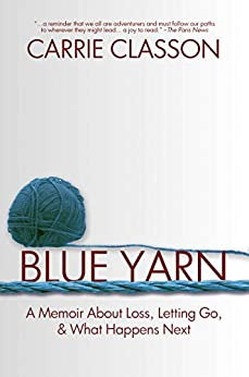 Blue Yarn: A Memoir About Loss, Letting Go, and What Happens Next by [Classon, Carrie]