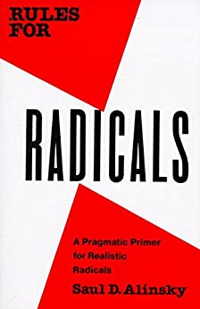 Rules for Radicals: A Pragmatic Primer for Realistic Radicals by [Alinsky, Saul]