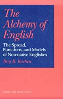 Alchemy of English: The Spread, Functions, and Models of Non-Native Englishes (English in the Global Context)