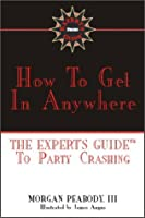 How to Get in Anywhere: The Expert's Guide to Party Crashing