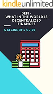 DeFi - What in the world is Decentralized Finance? The Most Comprehensive Guide: (ethereum, bitcoin, crypto, blockchain, invest, trading, earn money online, passive income, forex) (English Edition)