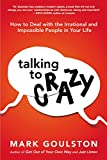 Talking to Crazy: How to Deal With the Irrational and Impossible People in Your Life 画像