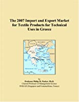 The 2007 Import and Export Market for Textile Products for Technical Uses in Greece