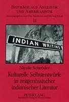 Kulturelle Selbstentwuerfe in Zeitgenoessischer Indianischer Literatur: N. Scott Momaday, Sherman Alexie Und Wendy Rose (Beitrage Aus Anglistik Und Amerikanistik)