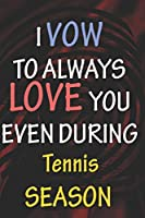 I VOW TO ALWAYS LOVE YOU EVEN DURING Tennis SEASON: / Perfect As A valentine's Day Gift Or Love Gift For Boyfriend-Girlfriend-Wife-Husband-Fiance-Long Relationship Quiz