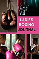 Ladies Boxing Journal: The Easy Way to Record Your Boxing Progress Whilst Keeping A Journal