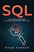 SQL: The Ultimate Expert Guide to Learn SQL Programming Step by Step
